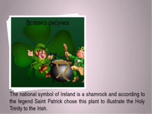 The national symbol of Ireland is a shamrock and according to the legend Sai