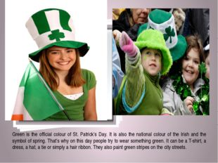 Green is the official colour of St. Patrick's Day. It is also the national c