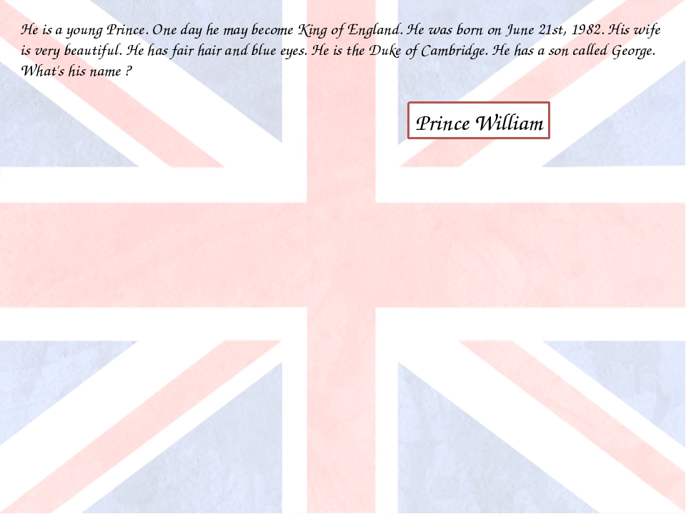 He is a young Prince. One day he may become King of England. He was born on J...