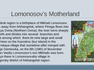 Lomonosov's Motherland Arkhanglesk region is a birthplace of Mikhail Lomonoso