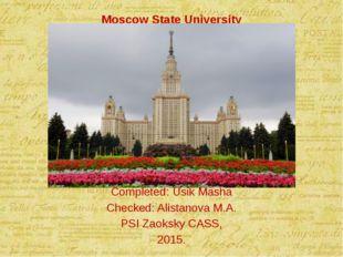 Moscow State University Сompleted: Usik Masha Checked: Alistanova M.A. PSI Za