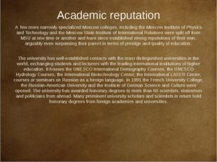 Academic reputation A few more narrowly specialized Moscow colleges, includin