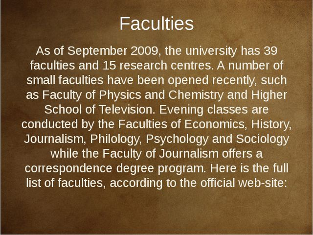 Faculties As of September 2009, the university has 39 faculties and 15 resear...