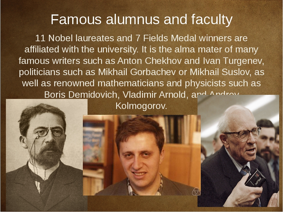 Famous alumnus and faculty 11 Nobel laureates and 7 Fields Medal winners are...