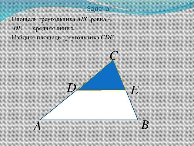 Задача Площадь треугольника ABC равна 4. DE — средняя линия. Найдите площадь...