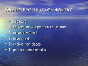 WHY DO PEOPLE GO ON HOLIDAY For pleasure To improve knowledge of art and cult