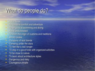 What do people do? Adventures To combine comfort and adventure To be good at
