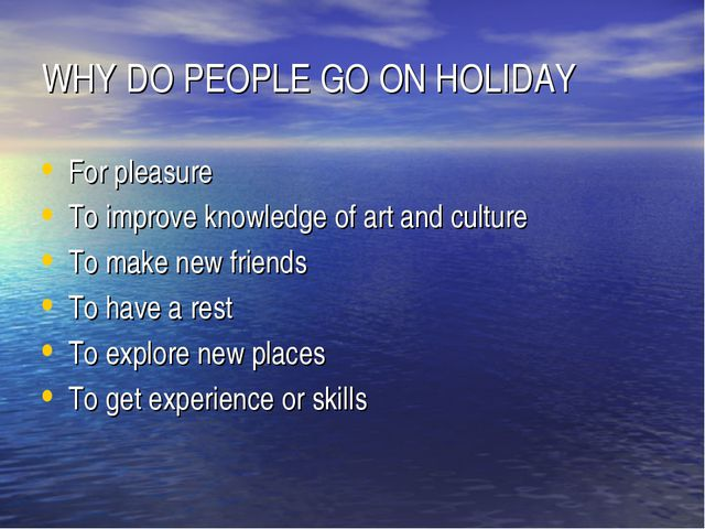 WHY DO PEOPLE GO ON HOLIDAY For pleasure To improve knowledge of art and cult...