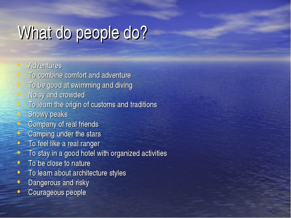 What do people do? Adventures To combine comfort and adventure To be good at...