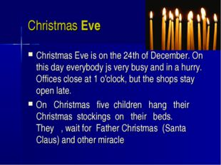 Christmas Eve Christmas Eve is on the 24th of December. On this day everybody