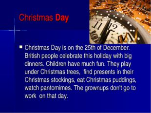 Christmas Day Christmas Day is on the 25th of December. British people celebr