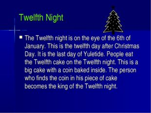 Twelfth Night The Twelfth night is on the eye of the 6th of January. This is