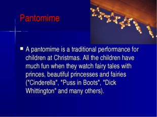 Pantomime A pantomime is a traditional performance for children at Christmas.