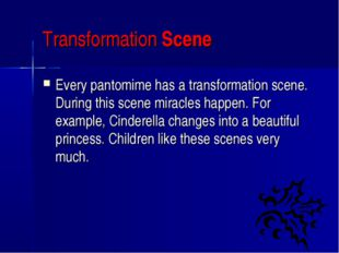 Transformation Scene Every pantomime has a transformation scene. During this