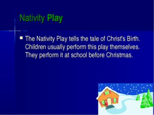 Nativity Play The Nativity Play tells the tale of Christ's Birth. Children us