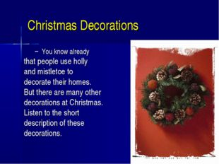 Christmas Decorations You know already that people use holly and mistletoe to