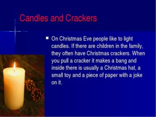 Candles and Crackers On Christmas Eve people like to light candles. If there