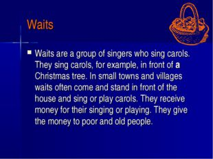 Waits Waits are a group of singers who sing carols. They sing carols, for exa