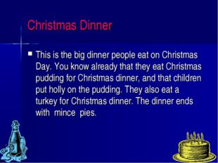 Christmas Dinner This is the big dinner people eat on Christmas Day. You know