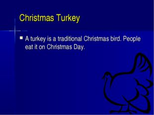 Christmas Turkey A turkey is a traditional Christmas bird. People eat it on C