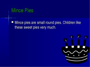 Mince Pies Mince pies are small round pies. Children like these sweet pies ve