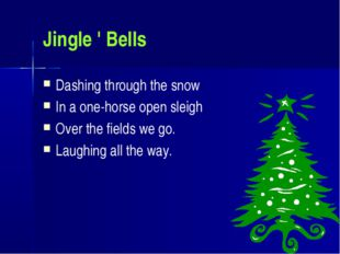 Jingle ' Bells Dashing through the snow In a one-horse open sleigh Over the f