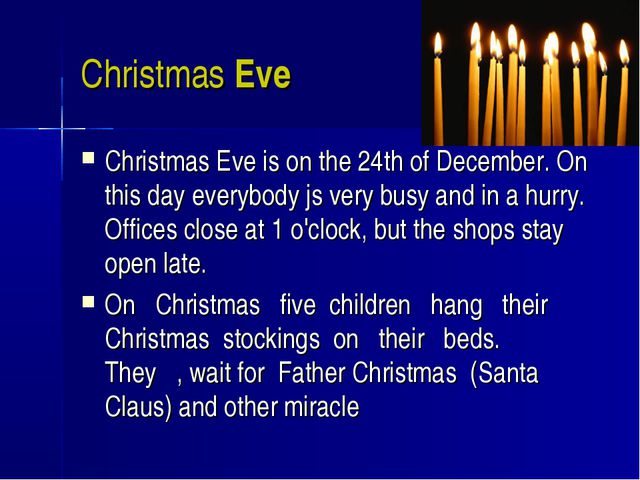 Christmas Eve Christmas Eve is on the 24th of December. On this day everybody...