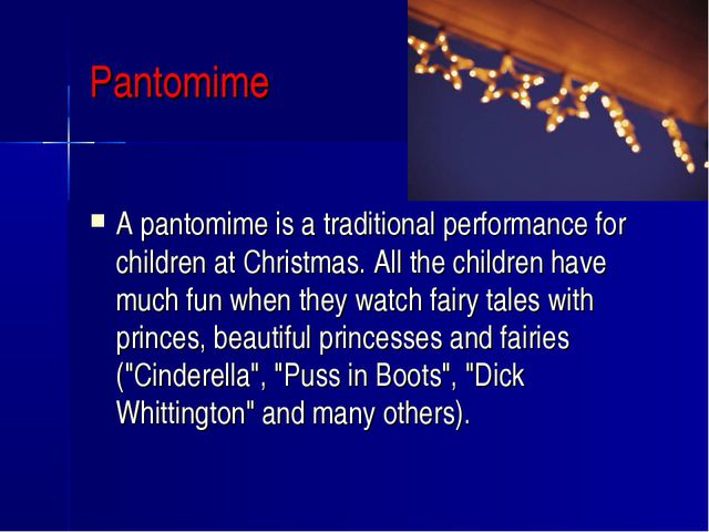 Pantomime A pantomime is a traditional performance for children at Christmas....