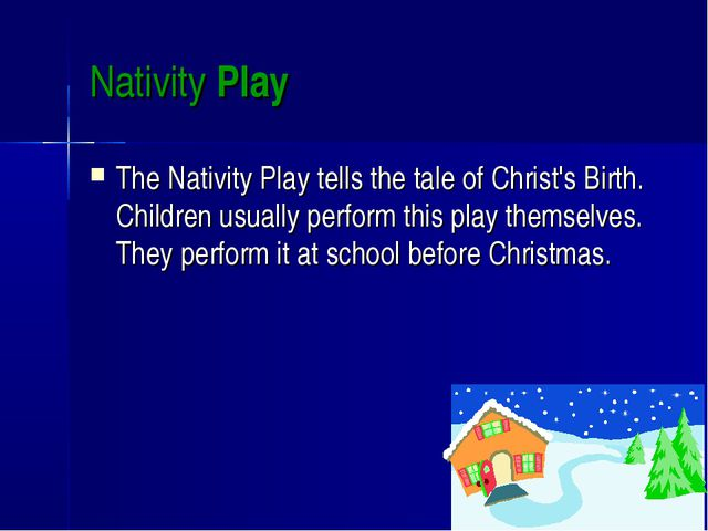 Nativity Play The Nativity Play tells the tale of Christ's Birth. Children us...