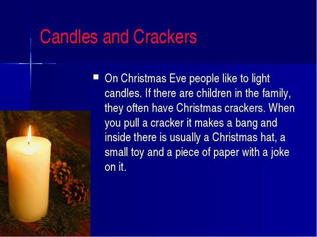 Candles and Crackers On Christmas Eve people like to light candles. If there...