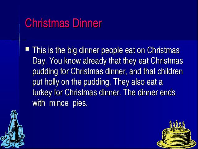 Christmas Dinner This is the big dinner people eat on Christmas Day. You know...