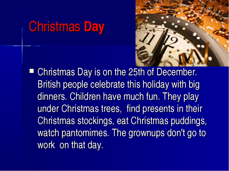 Christmas Day Christmas Day is on the 25th of December. British people celebr...