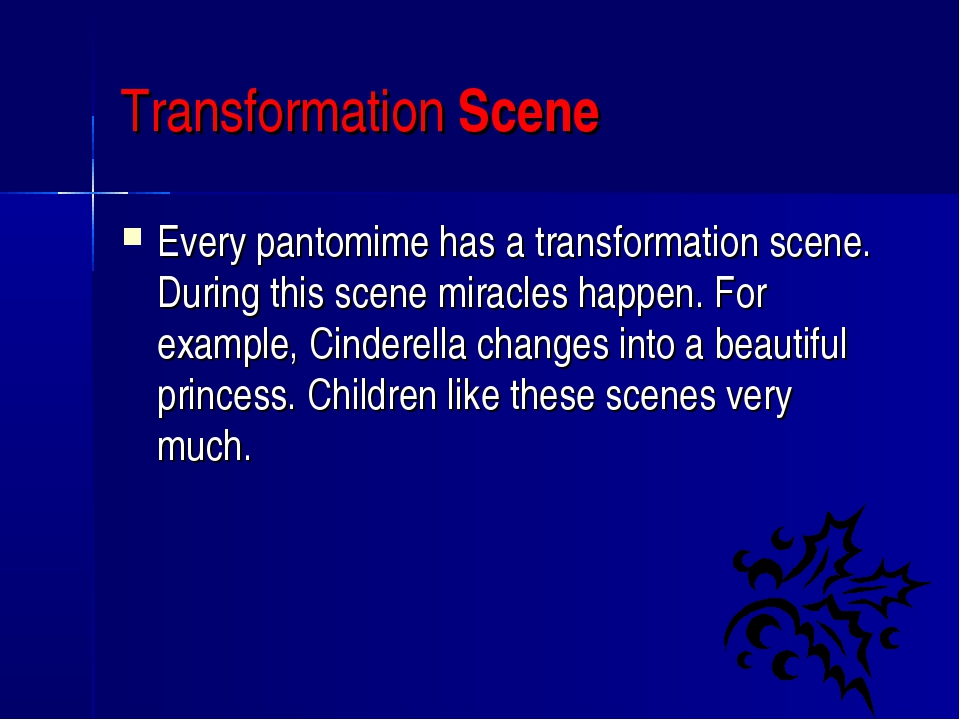 Transformation Scene Every pantomime has a transformation scene. During this...