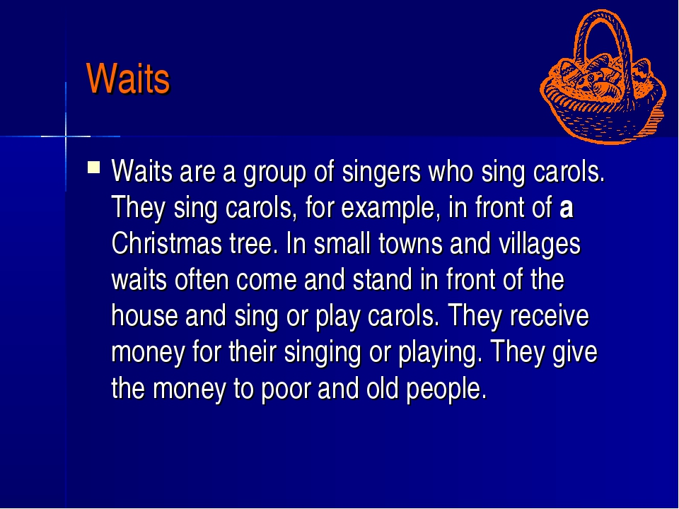Waits Waits are a group of singers who sing carols. They sing carols, for exa...