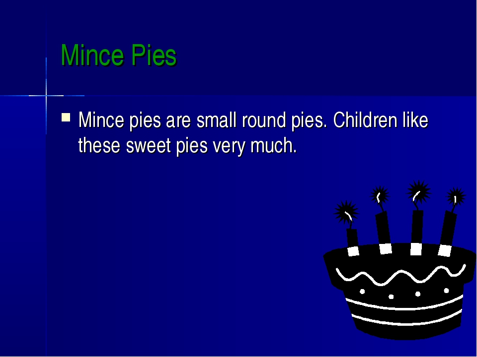 Mince Pies Mince pies are small round pies. Children like these sweet pies ve...