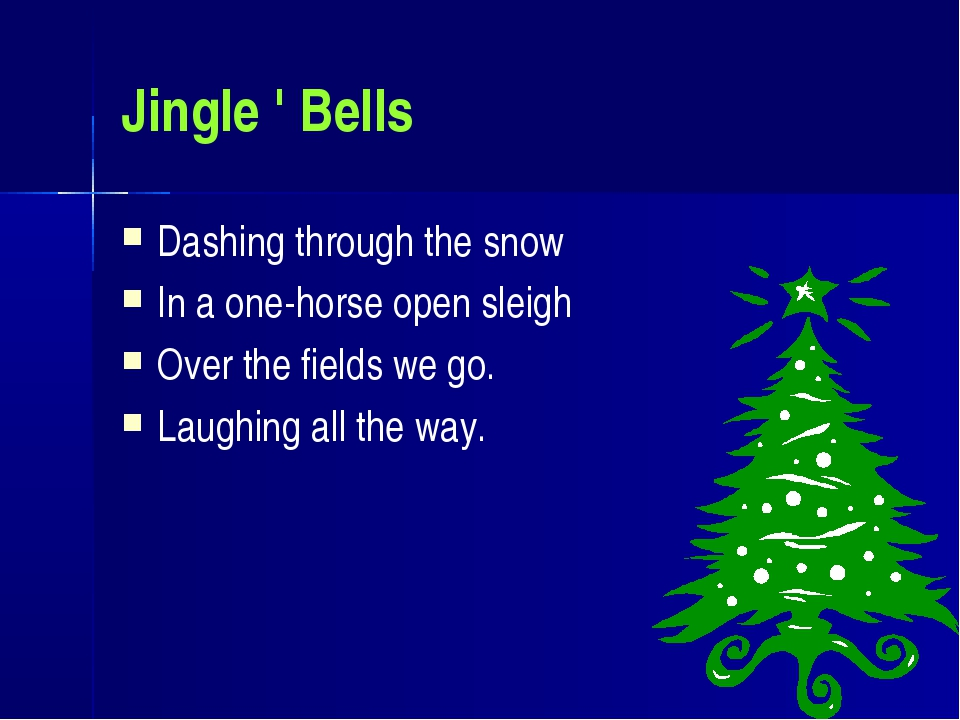 Jingle ' Bells Dashing through the snow In a one-horse open sleigh Over the f...