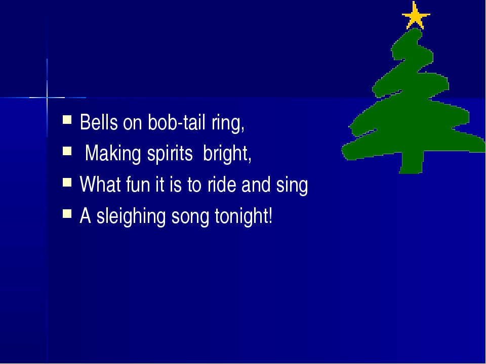 Bells on bob-tail ring, Making spirits bright, What fun it is to ride and sin...