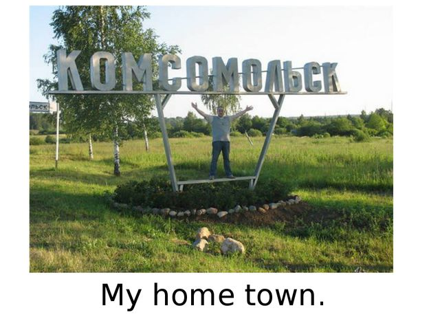 My home town.