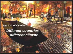 Different countries – different climate The 23th of October