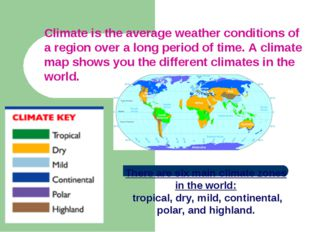 Climateis the average weather conditions of a region over a long period of t