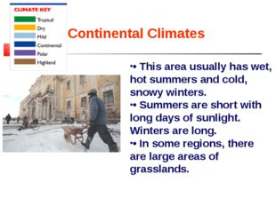 Continental Climates • This area usually has wet, hot summers and cold, snowy