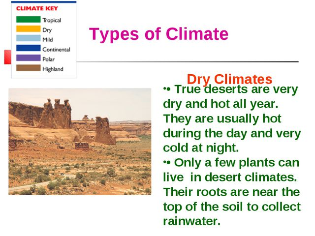 Types of Climate Dry Climates • True deserts are very dry and hot all year. T...