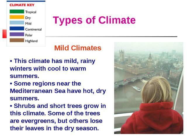 Types of Climate Mild Climates • This climate has mild, rainy winters with co...