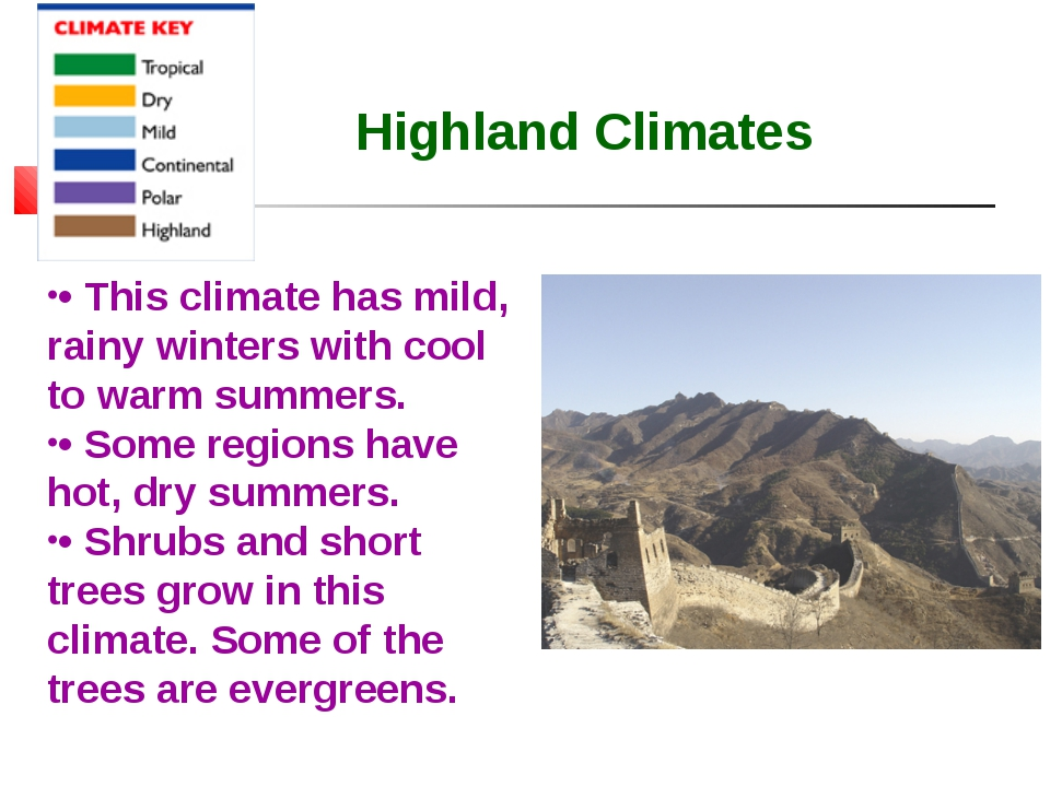 Highland Climates • This climate has mild, rainy winters with cool to warm su...
