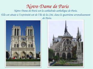 Notre-Dame de Paris Notre-Dame de Paris est la cathédrale catholique de Paris