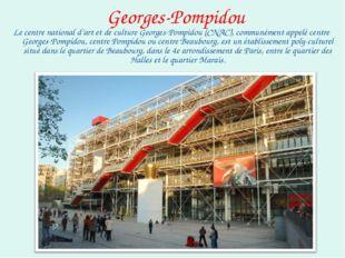 Georges-Pompidou Le centre national d'art et de culture Georges-Pompidou (CNA