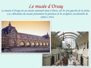 Le musée d'Orsay Le musée d'Orsay est un musée national situé à Paris, sur la