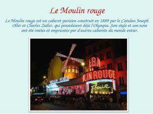 Le Moulin rouge Le Moulin rouge est un cabaret parisien construit en 1889 par
