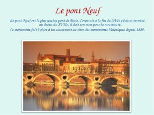 Le pont Neuf Le pont Neuf est le plus ancien pont de Paris. Construit à la fi