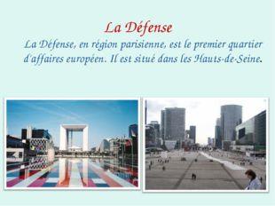 La Défense La Défense, en région parisienne, est le premier quartier d'affair